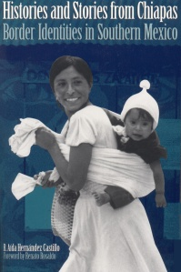 Histories and stories from Chiapas  border identities in Southern Mexico